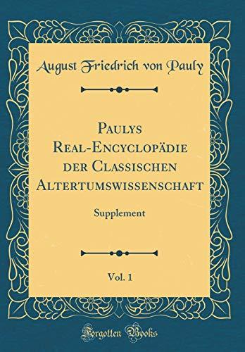 Paulys Real-Encyclopädie der Classischen Altertumswissenschaft, Vol. 1: Supplement (Classic Reprint)