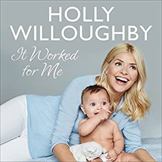 It Worked for Me     Tips from Truly Happy Baby              By:                                                                                                                                 Holly Willoughby                               Narrated by:                                                                                                                                 Holly Willoughby                      Length: 4 hrs and 4 mins     100 ratings     Overall 4.6