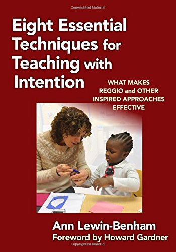 Eight Essential Techniques for Teaching with Intention: What Makes Reggio and Other Inspired Approaches Effective (Early