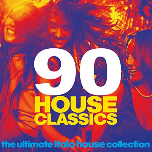 90 House Classics (The Ultimate Italo House Collection)