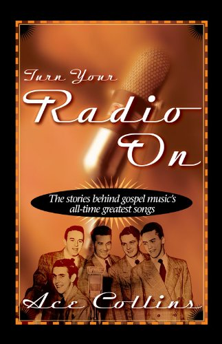 Turn Your Radio On: The Stories Behind Gospel Music's All-Time Greatest Songs (English Edition)
