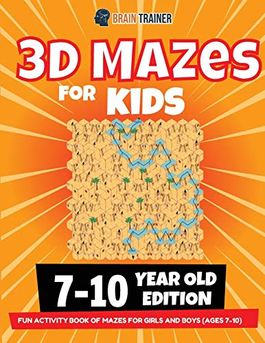 3D Maze For Kids - 7-10 Year Old Edition - Fun Activity Book Of Mazes For Girls And Boys (Ages 7-10)