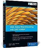 SQL Data Warehousing mit SAP HANA: Ihr individuelles Data Warehouse auf der Datenbank von SAP S/4HANA
