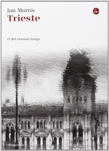 Trieste. O del nessun luogo