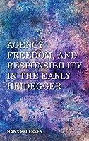 Agency, Freedom, and Responsibility in the Early Heidegger (New Heidegger Research)