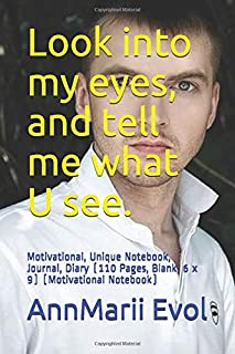 Look into my eyes, and tell me what U see.: Motivational, Unique Notebook, Journal, Diary (110 Pages, Blank, 6 x 9) (Motiv...