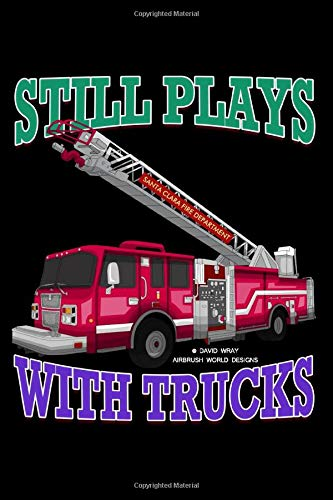 Firefighter Fire Truck Journal: Still Plays With Trucks Notebook 100 6 x 9 Blank College Ruled Pages
