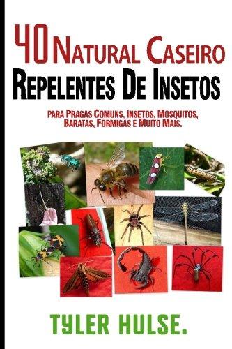 Repelentes caseiros: 40 Natural caseiros repelentes de insetos para Mosquitos, formigas, moscas, baratas e pragas comuns: Ao ar livre, formigas, ... viagem, viagens, aromaterapia, acampar