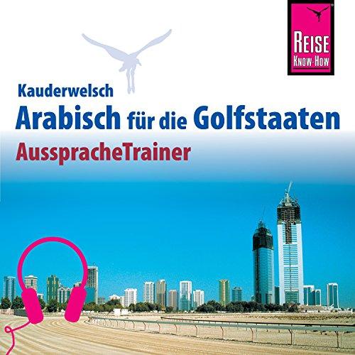 Arabisch für die Golfstaaten (Reise Know-How Kauderwelsch AusspracheTrainer) Titelbild