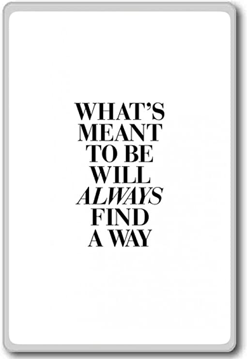 Find always way meant its whats to be will It May