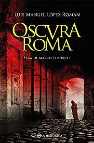 Oscura Roma: Saga de Marco Lemurio I par  Luis Manuel López Román