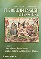 Blackwell Companion to the Bible in English Literature (Wiley Blackwell Companions to Religion)
