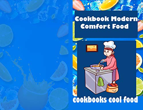 Cookbook Modern Comfort Food: cookbooks cool food: cook books , Easy recipes, Recipes Cookbook for Quick and Smart People | Amazing Recipes for Everyday Cooking & Burn Fat Forever (English Edition)