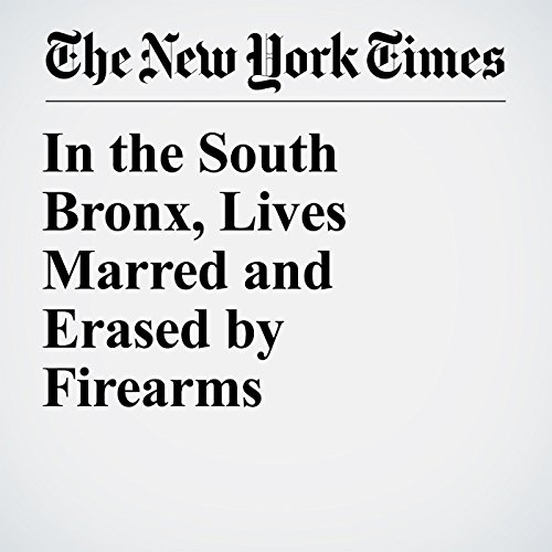 In the South Bronx, Lives Marred and Erased by Firearms audiobook cover art