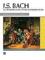 Johann Sebastian Bach: An Introduction to His Keyboard Music (Alfred Masterwork Edition)