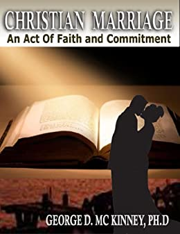 Christian Marriage: An Act Of Faith and Commitment by [Bishop George D. McKinney, Peggy L. Rainey]