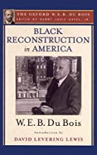Black Reconstruction in America (The Oxford W. E. B. Du Bois): An Essay Toward a History of the Part Which Black Folk Play...