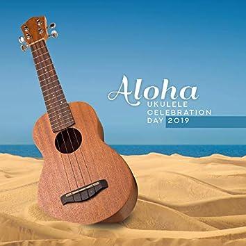 Aloha: Ukulele Celebration Day 2019 - Positive Energy, Tropical Relaxation
