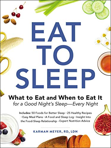 Eat to Sleep: What to Eat and When to Eat It for a Good Nights Sleep?Every Night