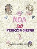 NOA PRINCESA SIRENA: cuaderno de dibujo para chicas enamoradas de las sirenas...