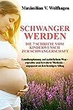 Schwanger werden: Die 7 Schritte vom Kinderwunsch zur Schwangerschaft: Familienplanung auf natürlichem Weg - erprobte und bewährte Methode - angepasst an den heutigen Alltag
