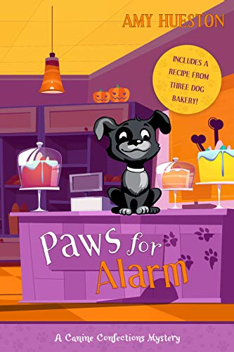 Paws for Alarm (A Canine Confections Mystery - Book 2) by [Amy Hueston]