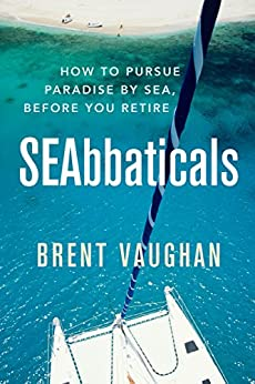 SEAbbaticals: How to Pursue Paradise Before you Retire by [Brent Vaughan]