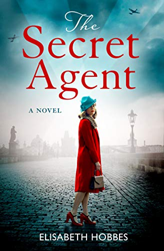 The Secret Agent: An emotional and totally gripping WW2 historical novel by [Elisabeth Hobbes]
