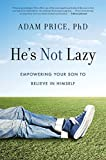He s Not Lazy: Empowering Your Son to Believe In Himself