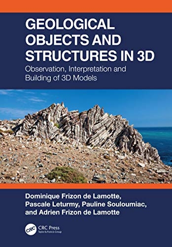 Geological Objects and Structures in 3D: Observation, Interpretation and Building of 3D Models (English Edition)