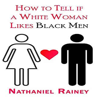How to Tell If a White Woman Likes Black Men                   By:                                                                                                                                 Nathaniel Rainey                               Narrated by:                                                                                                                                 Trevor Clinger                      Length: 19 mins     8 ratings     Overall 4.0