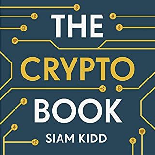 The Crypto Book     How to Invest Safely in Bitcoin and Other Cryptocurrencies              By:                                                                                                                                 Siam Kidd                               Narrated by:                                                                                                                                 Siam Kidd                      Length: 5 hrs and 10 mins     48 ratings     Overall 4.8