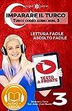 Imparare il turco - Lettura facile | Ascolto facile Testo a fronte: Turco corso audio num. 3 (Imparare il turco | Easy Audio | Easy Reader)