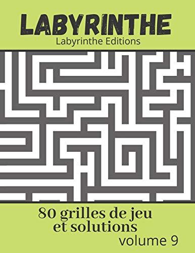 Labyrinthe - 80 grilles de jeu et solutions: Maze puzzles - volume 9 (Labyrinthe en Francais, Band 9)