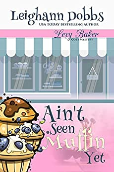 Ain't Seen Muffin Yet (Lexy Baker Cozy Mystery Series Book 15) by [Leighann Dobbs]