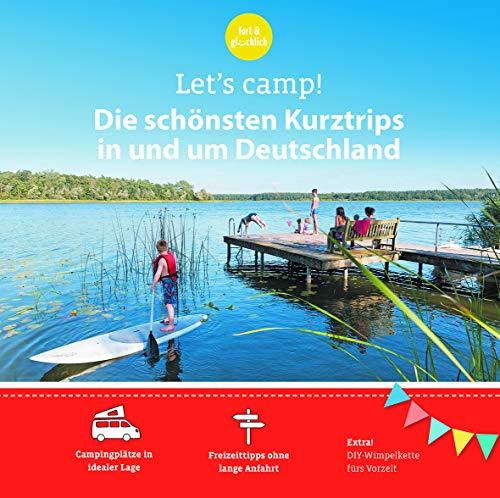 Let\'s Camp! Die schönsten Kurztrips in und um Deutschland