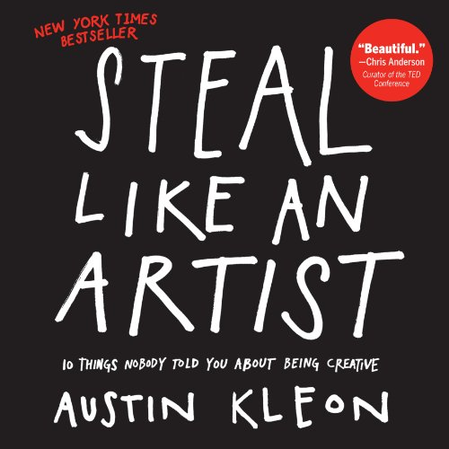 Steal Like an Artist: 10 Things Nobody Told You About Being Creative (Austin Kleon) (English Edition)