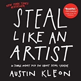 Steal Like an Artist: 10 Things Nobody Told You About Being Creative -  Kindle edition by Kleon, Austin. Arts & Photography Kindle eBooks @  Amazon.com.