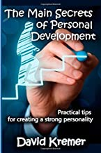 The Main Secrets of Personal Development: Practical tips for creating a strong personality