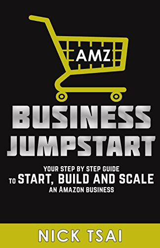 AMZ Business Jumpstart: Your Step By Step Guide To Start, Build And Scale An Amazon Business (English Edition)