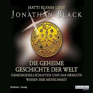 Die geheime Geschichte der Welt                   Autor:                                                                                                                                 Jonathan Black                               Sprecher:                                                                                                                                 Matti Klemm                      Spieldauer: 7 Std. und 10 Min.     80 Bewertungen     Gesamt 4,1