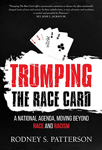 Trumping the Race Card: A National Agenda, Moving Beyond Race and Racism by [Rodney S. Patterson]