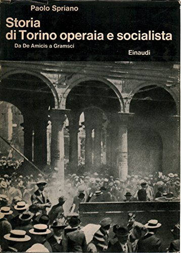 Storia di Torino operaia e socialista. Da De Amicis a Gramsci.