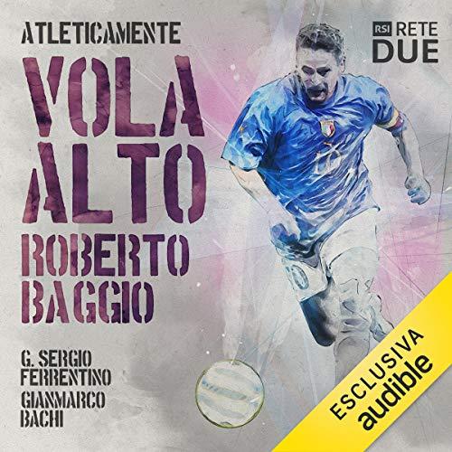 Vola alto. Roberto Baggio copertina