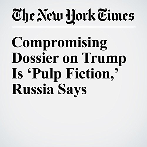 Compromising Dossier on Trump Is 'Pulp Fiction,' Russia Says copertina