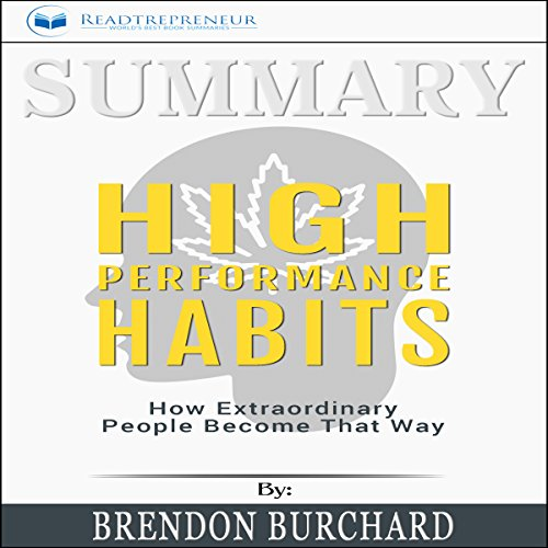 Summary: High Performance Habits: How Extraordinary People Become That Way                   By:                                                                                                                                 Readtrepreneur Publishing                               Narrated by:                                                                                                                                 Todd Eflin                      Length: 1 hr and 28 mins     35 ratings     Overall 4.4
