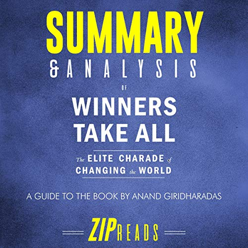 Summary & Analysis of Winners Take All: The Elite Charade of Changing the World | A Guide to the Book by Anand Giridharadas audiobook cover art