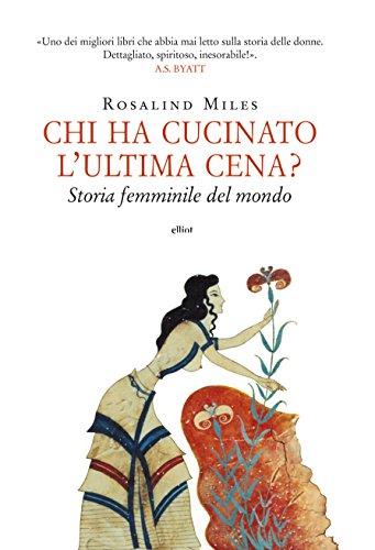 Chi ha cucinato l'ultima cena?: Storia femminile del mondo (Italian Edition)