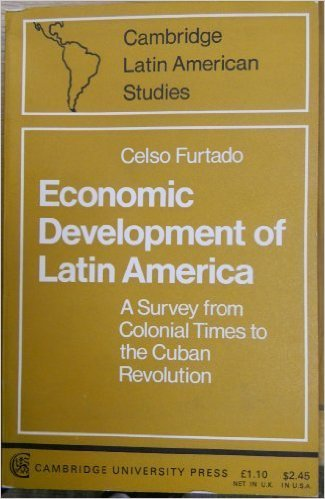 Economic Development of Latin America: A Survey from Colonial Times to the Cuban Revolution (Cambridge Latin American St