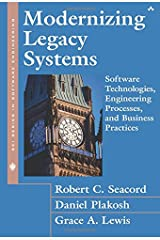 Modernizing Legacy Systems: Software Technologies, Engineering Processes, and Business Practices Paperback